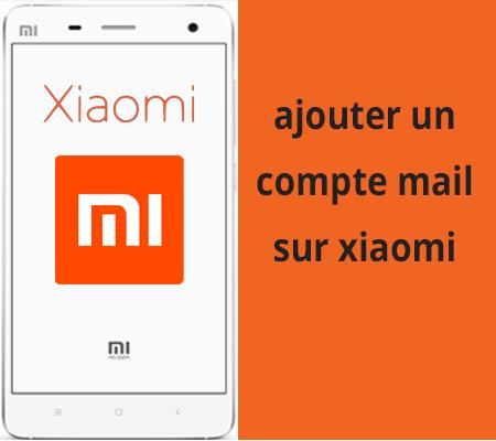 Comment ajouter un compte mail sur xiaomi