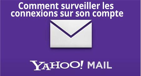 Comment surveiller les connexions à son adresse Yahoo Mail