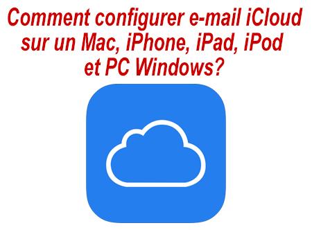 Comment configurer un e-mail iCloud sur Mac, iPhone, iPad, iPod et PC?